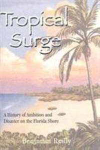Tropical Surge : A History of Ambition and Disaster on the Florida Shore