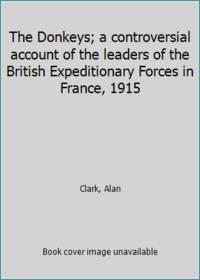 image of The Donkeys; a controversial account of the leaders of the British Expeditionary Forces in France, 1915