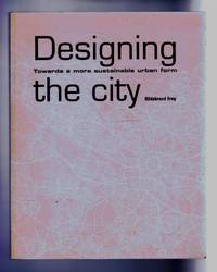 Designing the City. Towards a more sustainable urban form