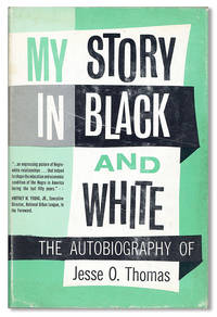 My Story in Black and White: The Autobiography of Jesse O. Thomas by  foreword  Jesse O.; Whitney M. Young - First Edition - [1967] - from Lorne Bair Rare Books (SKU: 27969)