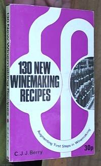 image of 130 New winemaking recipes; augmenting 'First Steps in Winemaking