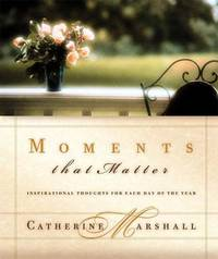 Moments That Matter : Inspiration for Each Day of the Year by Catherine Marshall - Hardcover - 2001 - from ThriftBooks (SKU: G0849995140I3N00)