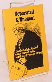 Separated & unequal; discrimination against women workers after World War II (the U.A.W. 1944-1954)