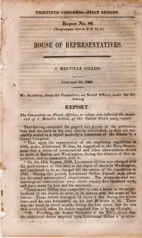 Thirtieth Congress - First Session Report No 86, House of Representatives January 12, 1848 regarding Lieutenant J. Melville Gillis