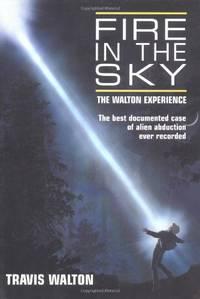 Fire in the Sky: The Walton Experience by Walton, Travis