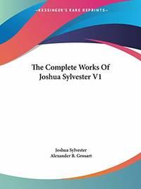 The Complete Works Of Joshua Sylvester V1