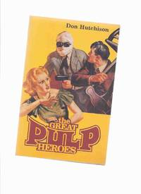 The Great Pulp Heroes -by Don Hutchison -Signed (inc. Nick Carter; Zorro; The Shadow; Doc Savage;...
