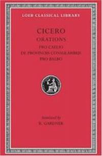 Cicero: B. Orations, Pro Caelio. De Provinciis Consularibus. Pro Balbo. (Loeb Classical Library No. 447) by Cicero - Hardcover - 2006-02-06 - from Books Express (SKU: 0674994922n)