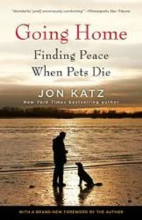 Going Home: Finding Peace When Pets Die by Jon Katz - Paperback - 2012-01-06 - from Books Express and Biblio.com