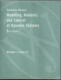 Solutions Manual to Accompany Modeling, Analysis, and Control of Dynamic Systems. 2nd (Second)...