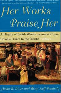 image of Her Works Praise Her: a History of Jewish Women in America from Colonial  Times to the Present