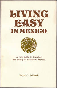 image of Living Easy in Mexico a New Guide to Travelling and Living in Marvelous  Mexico