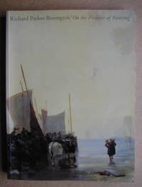Richard Parkes Bonington: On the Pleasure of Painting.