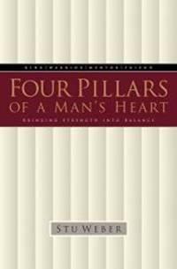 Four Pillars of a Man's Heart: Bringing Strength into Balance by Stu Weber - Paperback - 1999-03-06 - from Books Express (SKU: 1576734501q)