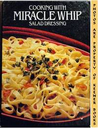 Cooking With Miracle Whip Salad Dressing by Kraft Foods Kitchens - First Edition: First Printing - 1983 - from KEENER BOOKS (Member IOBA) (SKU: 000720)