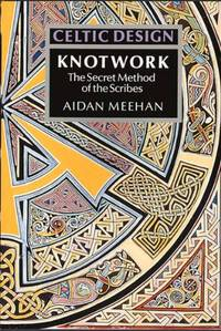 Celtic Design: Knotwork: The Secret Method of the Scribes by Aidan Meehan - Paperback - from World of Books Ltd (SKU: GOR001881672)
