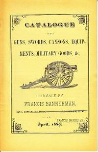 Catalogue of Guns, Swords, Cannons, Equipments, Military Goods, &c. For Sale By Francis Bannerman