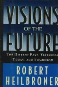 Visions of the Future: The Distant Past, Yesterday, Today, Tomorrow