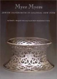 Myer Myers: Jewish Silversmith in Colonial New York