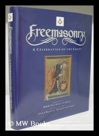 Freemasonry : a Celebration of the Craft / Foreword by HRH the Duke of Kent