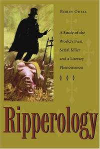 Ripperology: A Study of the World's First Serial Killer and a Literary Phenomenon True Crime S.