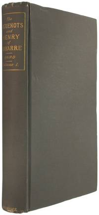 The Huguenots and Henry of Navarre, Volume One