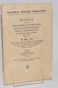 image of National Defense Migration; hearings before the [Committee] pursuant to H. Res. 113, a resolution to inquire further into the interstate migration of citizens, emphasizing the present and potential consequences of the migration caused by the national defense program. Part 21: Hastings hearings. November 24, 1941