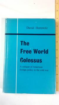 The Free World Colossus:  A Critique of American Foreign Policy in the Cold War