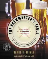 The Brewmaster's Table : Discovering the Pleasures of Real Beer with Real Food by Garrett Oliver - Paperback - 2005 - from ThriftBooks and Biblio.com