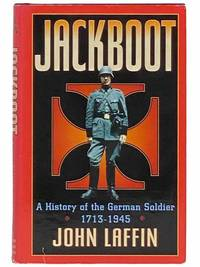 Jackboot: A History of the German Soldier, 1713 - 1945