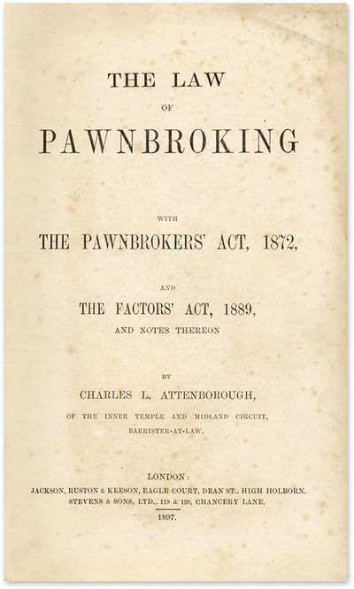 1897. Attenborough, Charles L. The Law of Pawnbroking: With the Pawnbrokers' Act, 1872, And the Fact...
