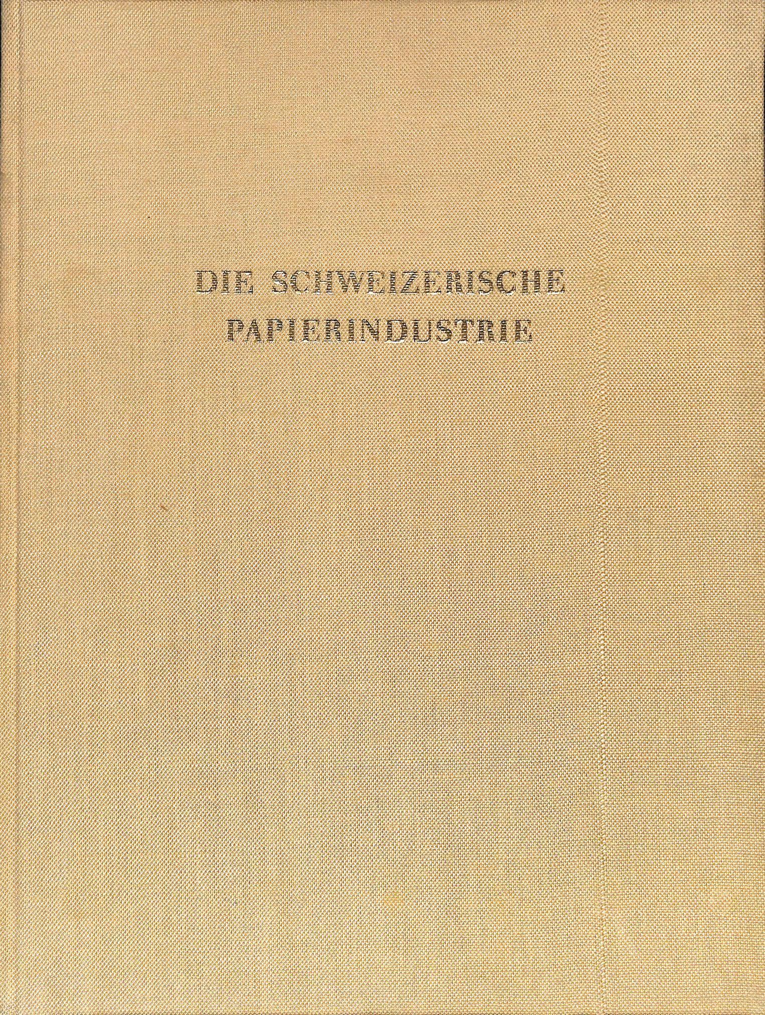 In Vergangenheit und Gegenwart. by DIE SCHWEIZERISCHE PAPIER-INDUSTRIE - Hardcover - 1949 - from ...