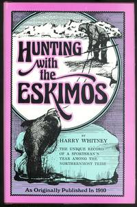 image of HUNTING WITH THE ESKIMOS.  THE UNIQUE RECORD OF A SPORTSMAN'S YEAR AMONG THE NORTHERNMOST TRIBE - THE BIG GAME HUNTING, THE NATIVE LIFE, AND THE BATTLE FOR EXISTENCE THROUGH THE LONG ARCTIC NIGHT.