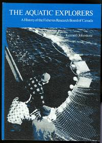 image of THE AQUATIC EXPLORERS:  A HISTORY OF THE FISHERIES RESEARCH BOARD OF CANADA.