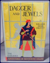 DAGGER AND JEWELS. The Gorgeous Adventures of Benvenuto Cellini. A Romantic Novel