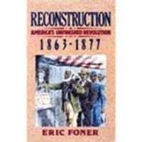 Reconstruction: America's Unfinished Revolution, 1863-1877 (New American Nation Series) by Eric Foner - Hardcover - 1988-01-01 - from Books Express and Biblio.com
