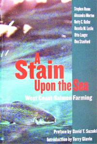 A Stain Upon the Sea. West Coast Salmon Farming
