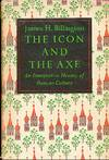 image of The Icon and the Axe: Interpretive History of Russian Culture