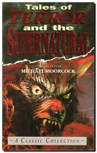 Tales of Terror and the Supernatural  A Classic Collection