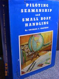 Piloting, Seamanship and Small Boat Handling  A Complete Illustrated  Course on t