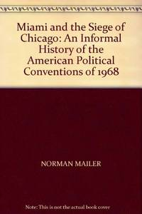 Miami and the Siege of Chicago: An Informal History of the American Political Conventions of 1968