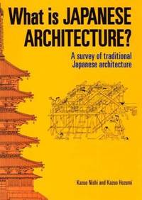 What Is Japanese Architecture? : A Survey of Traditional Japanese Architecture