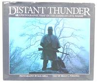 Distant Thunder : a Photographic Essay on the American Civil War / Photography by Sam Abell ;...
