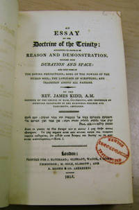 An Essay on the Doctrine of the Trinity:  Attempting to Prove it by Reason  and Demonstration, Founded Upon Duration and Space; and Upon Some of the  Divine Perfections; Some of the Powers of the Human Soul, the Language of  Scripture; and Tradition Among all Nations