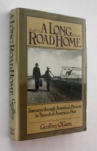 A Long Road Home: Journeys Through America's Present in Search of America's Past by Geoffrey O'Gara - First Edition - 1989 - from Cover to Cover Books & More (SKU: 52627)