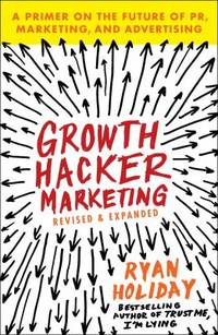 Growth Hacker Marketing : A Primer on the Future of Pr, Marketing, and Advertising