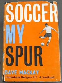 Soccer My Spur by  Dave Mackay - Hardcover - 1962 - from Chapter 1 Books and Biblio.co.uk