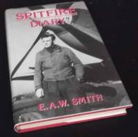 Spitfire Diary: The Boys of One-Two-Seven by E.A.W. Smith  - First Edition  - 1995  - from Denton Island Books (SKU: dscf7707)