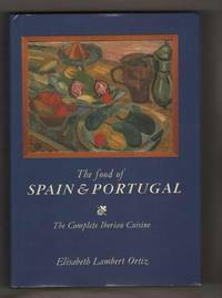 The Food of Spain and Portugal  The Complete Iberian Cuisine