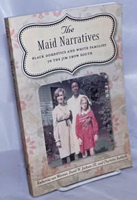 image of The maid narratives, black domestics and white families in the Jim Crow South
